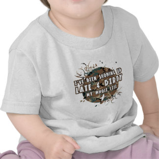 Late And Dirty My Whole Life Tshirt