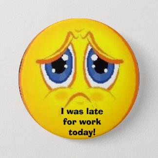 Late button, I was late for work today! 3 Inch Round Button