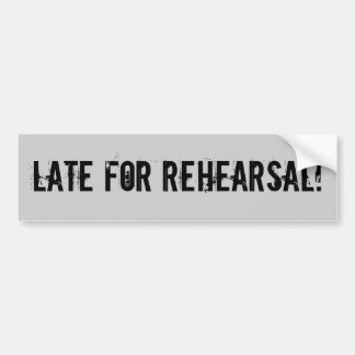Late For Rehearsal! Bumper Sticker
