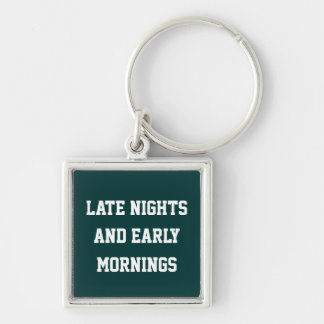 Late Nights And Early Mornings keychain