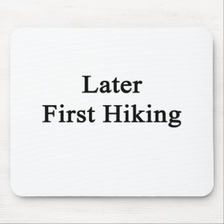 Later First Hiking Mouse Pad