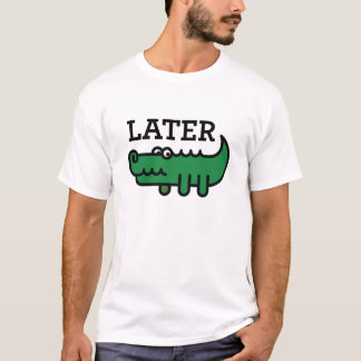 Later, Gator T-shirt
