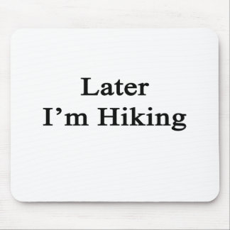 Later I m Hiking Mousepad