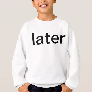 later sweatshirt