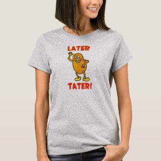 Later Tater! T-Shirt