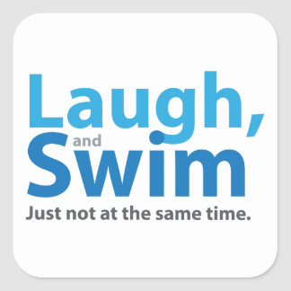 Laugh and Swim ... but not at the same time Square Sticker