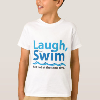 Laugh and Swim ... Just Not At The Same Time T-Shirt