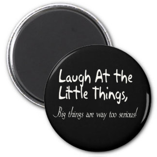 Laugh At The Little Things, Motivational Saying Magnet