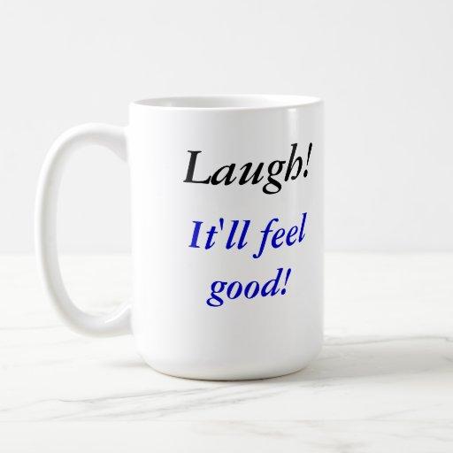 Laugh! It'll feel good! Mugs