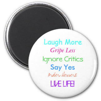 Laugh More, Gripe Less, Ignore Critics, Say Yes... 2 Inch Round Magnet