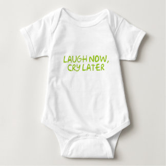 Laugh now, Cry later Baby Bodysuit