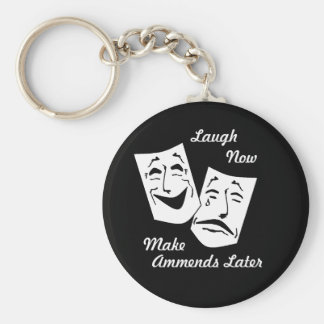 Laugh now, Make Ammends Later Key Chain