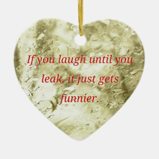 Laugh Until You Leak Humorous Quote Ceramic Ornament