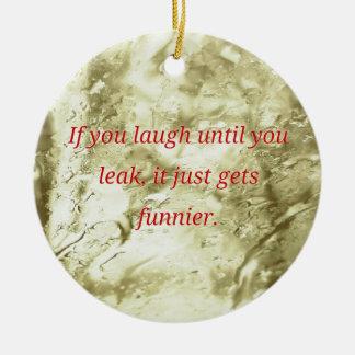 Laugh Until You Leak Humorous Quote Round Ceramic Ornament