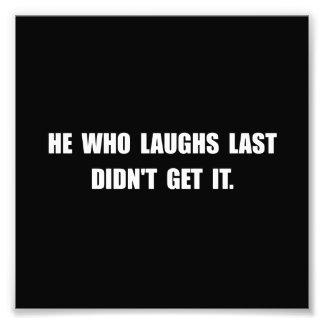 Laughs Last Photo Art