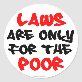 """Laws Are Only For The Poor"" Stickers"