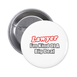 Lawyer...Big Deal Pinback Buttons
