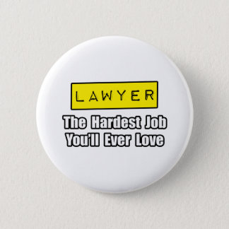 Lawyer...Hardest Job You'll Ever Love 2 Inch Round Button