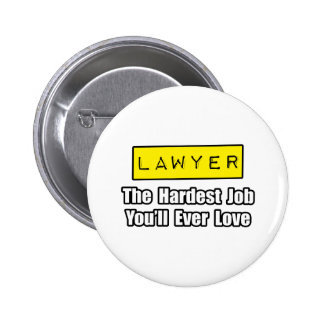 Lawyer...Hardest Job You'll Ever Love Buttons