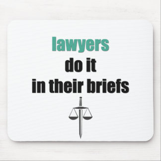 lawyers do it in their briefs mouse pad