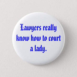 Lawyers really know how to court a lady. 2 inch round button