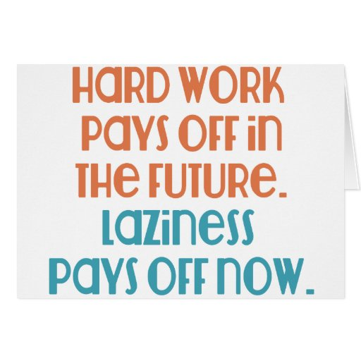 Laziness Pays Off Now Greeting Card