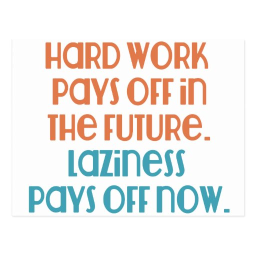 Laziness Pays Off Now Postcard