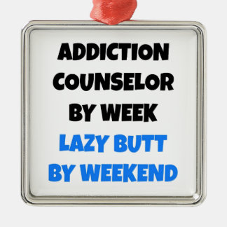 Lazy Butt Addiction Counselor Metal Ornament