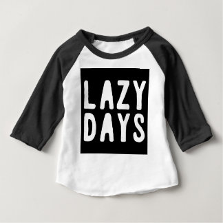 LAZY DAYS BABY T-Shirt