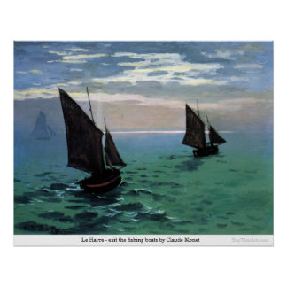 Le Havre - exit the fishing boats by Claude Monet Poster