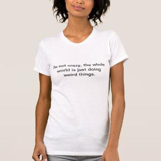 Le monde entier est fou tee-shirt