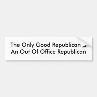 Le seul bon républicain est hors du bureau au suje autocollant de voiture