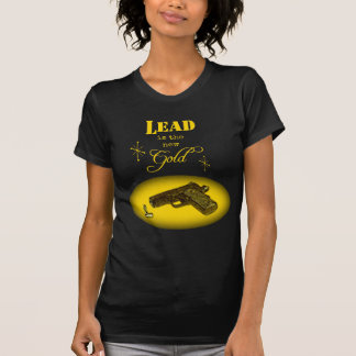 Lead is the New Gold! T-Shirt