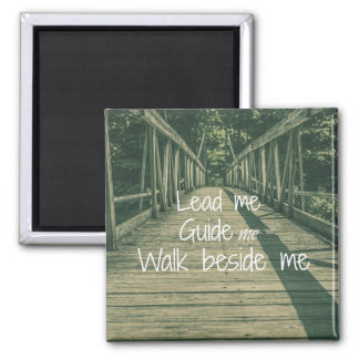 Lead Me Guide Me Walk beside Me Quote Square Magnet