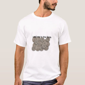 Lead me to the Slots T-Shirt