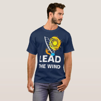 Lead the wind funny customizable windsurfing T-Shirt