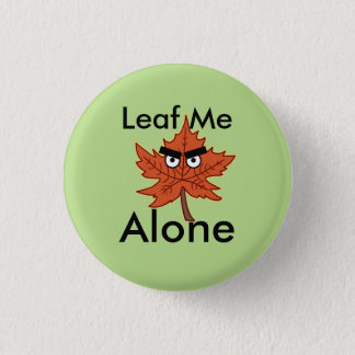 Leaf me alone Pun 1 Inch Round Button