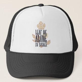 leaf me along i am bushed trucker hat