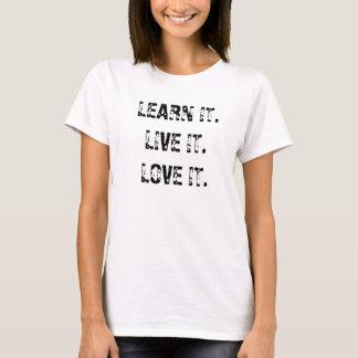 LEARN IT.LIVE IT.LOVE IT. T-Shirt