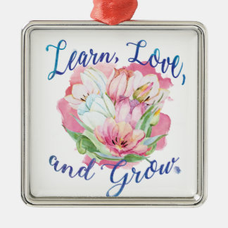 learn laugh grow beautiful flowers, flowers Silver-Colored square ornament