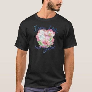 learn laugh grow beautiful flowers, flowers T-Shirt
