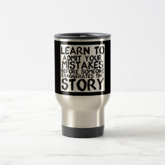 LEARN TO ADMIT YOUR MISTAKES BEFORE SOMEONE EXAGGE TRAVEL MUG