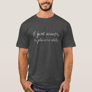 Learn to Enjoy Useful Pleasures - French Saying T-Shirt