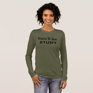 Learn To Live, Study Long Sleeve T-Shirt