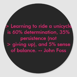 > Learning to ride a unicycle is 60% determinat... Round Sticker