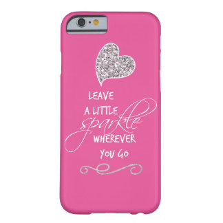 Leave a little sparkle wherever you go Quote Barely There iPhone 6 Case