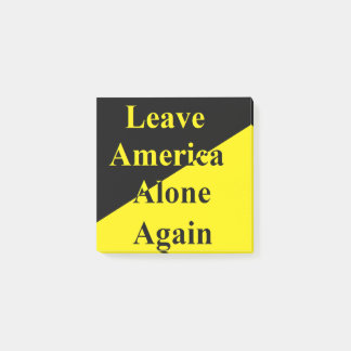 Leave America Alone Again Post It Notes