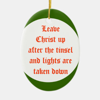 Leave Christ up after the tinseland lights and tin Ceramic Ornament