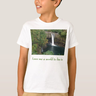 Leave me a world to live in T-Shirt