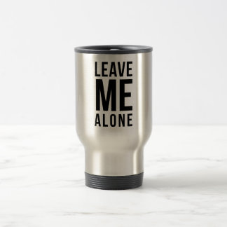 Leave Me Alone 15 Oz Stainless Steel Travel Mug